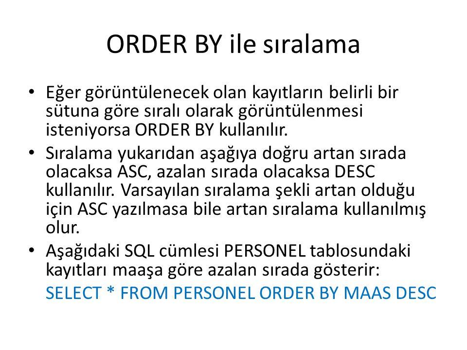 ORDER BY ile sıralama • Eğer görüntülenecek olan kayıtların belirli bir sütuna göre sıralı olarak görüntülenmesi isteniyorsa ORDER BY kullanılır. • Sı
