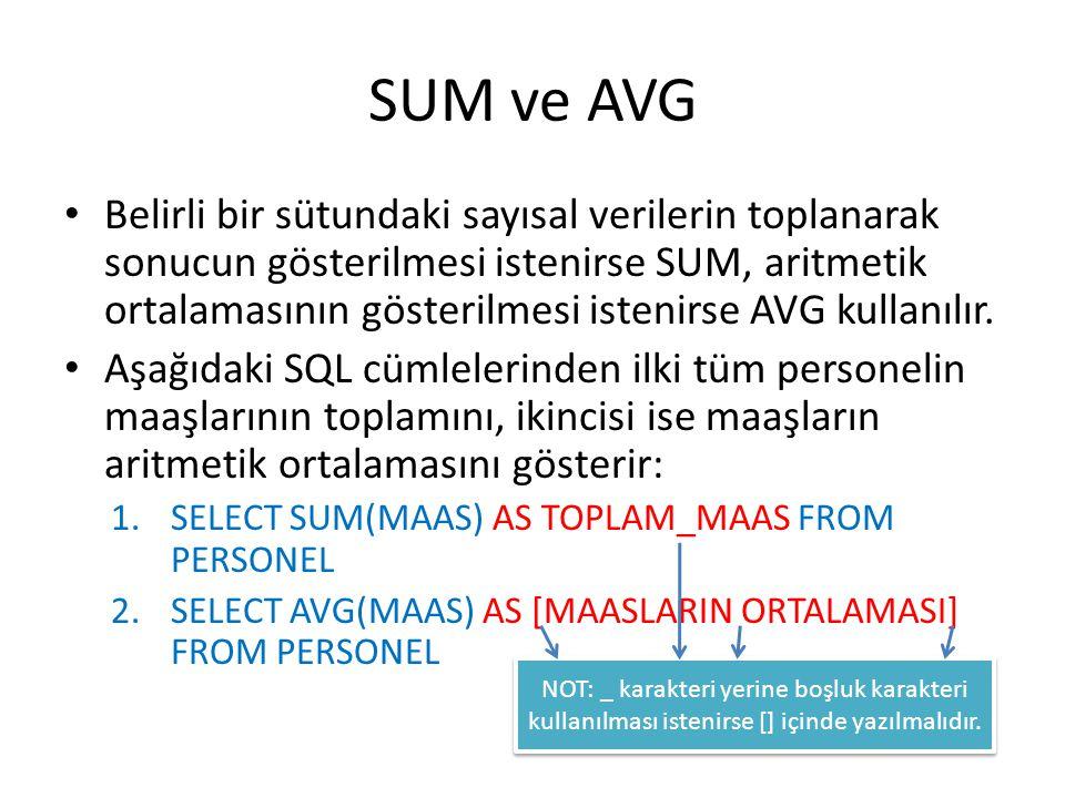 SUM ve AVG • Belirli bir sütundaki sayısal verilerin toplanarak sonucun gösterilmesi istenirse SUM, aritmetik ortalamasının gösterilmesi istenirse AVG