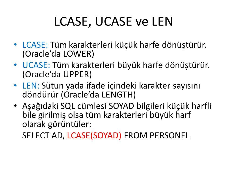 LCASE, UCASE ve LEN • LCASE: Tüm karakterleri küçük harfe dönüştürür. (Oracle'da LOWER) • UCASE: Tüm karakterleri büyük harfe dönüştürür. (Oracle'da U
