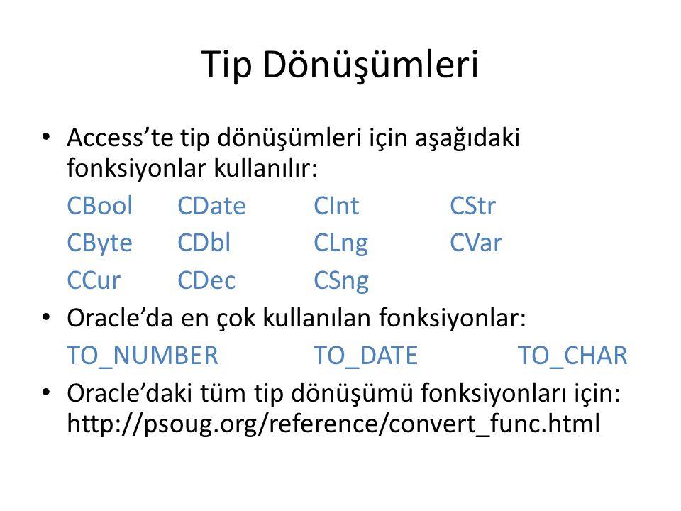 Tip Dönüşümleri • Access'te tip dönüşümleri için aşağıdaki fonksiyonlar kullanılır: CBool CDate CInt CStr CByte CDbl CLng CVar CCur CDec CSng • Oracle