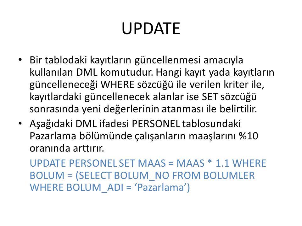 UPDATE • Bir tablodaki kayıtların güncellenmesi amacıyla kullanılan DML komutudur. Hangi kayıt yada kayıtların güncelleneceği WHERE sözcüğü ile verile