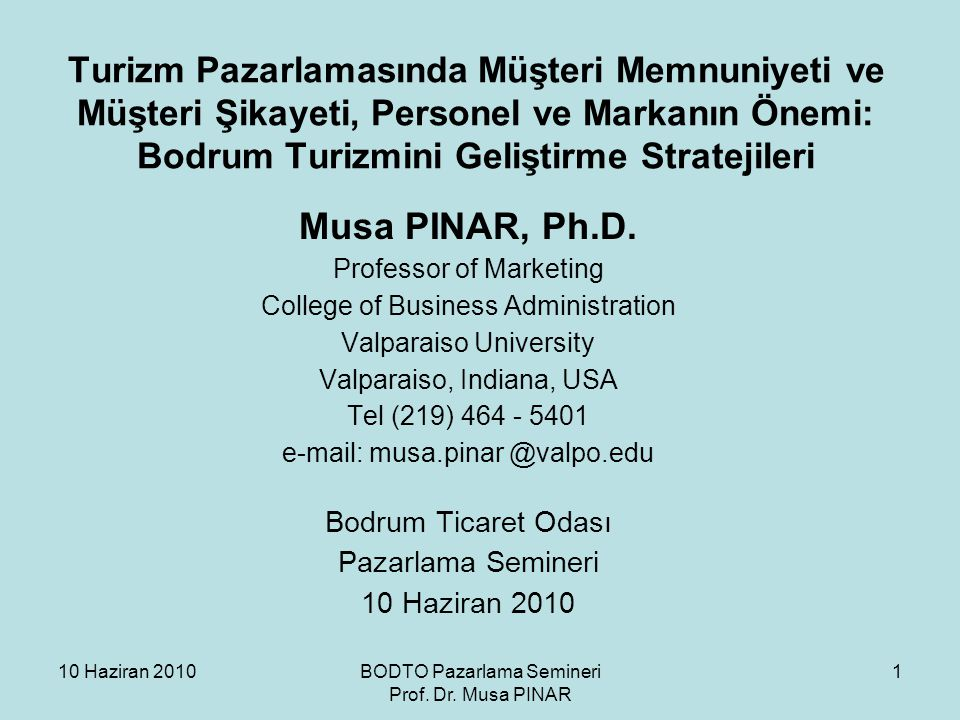 10 Haziran 2010BODTO Pazarlama Semineri Prof. Dr. Musa PINAR 1 Turizm Pazarlamasında Müşteri Memnuniyeti ve Müşteri Şikayeti, Personel ve Markanın Öne