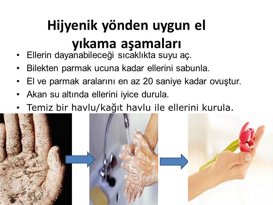 Hijyenik yönden uygun el yıkama aşamaları •Ellerin dayanabileceği sıcaklıkta suyu aç. •Bilekten parmak ucuna kadar ellerini sabunla. •El ve parmak ara