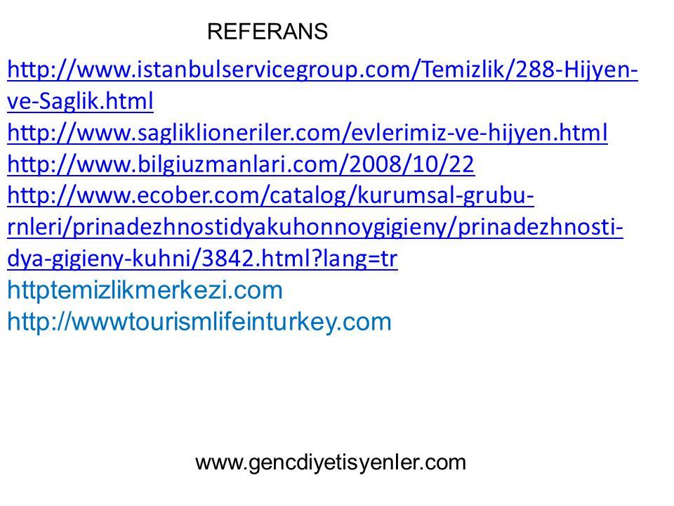 REFERANS http://www.istanbulservicegroup.com/Temizlik/288-Hijyen- ve-Saglik.html http://www.sagliklioneriler.com/evlerimiz-ve-hijyen.html http://www.bilgiuzmanlari.com/2008/10/22 http://www.ecober.com/catalog/kurumsal-grubu- rnleri/prinadezhnostidyakuhonnoygigieny/prinadezhnosti- dya-gigieny-kuhni/3842.html?lang=tr httptemizlikmerkezi.com http://wwwtourismlifeinturkey.com www.gencdiyetisyenler.com
