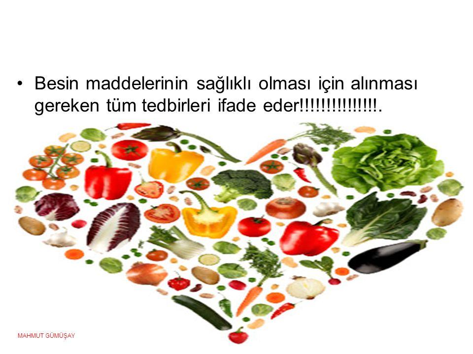 •Besin maddelerinin sağlıklı olması için alınması gereken tüm tedbirleri ifade eder!!!!!!!!!!!!!!!. MAHMUT GÜMÜŞAY