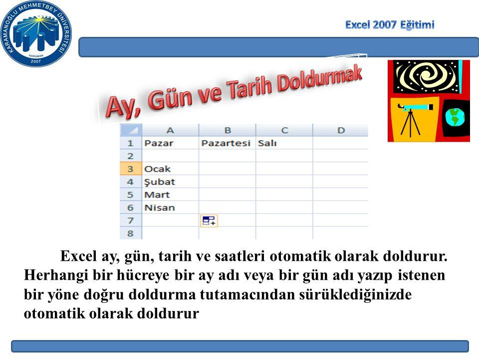 Excel ay, gün, tarih ve saatleri otomatik olarak doldurur. Herhangi bir hücreye bir ay adı veya bir gün adı yazıp istenen bir yöne doğru doldurma tuta
