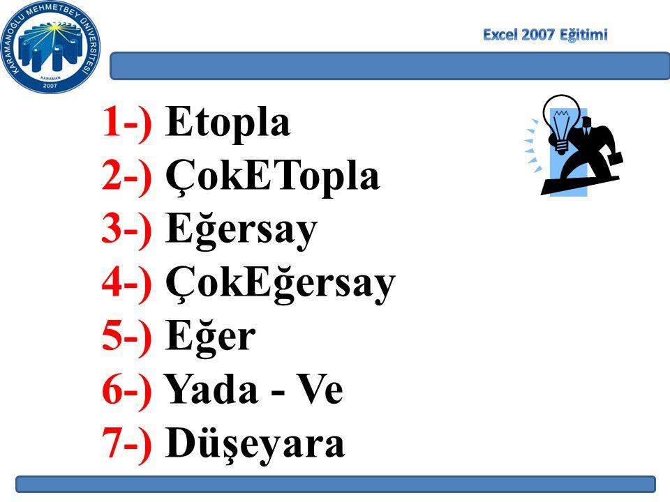 1-) Etopla 2-) ÇokETopla 3-) Eğersay 4-) ÇokEğersay 5-) Eğer 6-) Yada - Ve 7-) Düşeyara