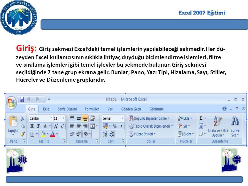 Giriş: Giriş sekmesi Excel'deki temel işlemlerin yapılabileceği sekmedir. Her dü- zeyden Excel kullanıcısının sıklıkla ihtiyaç duyduğu biçimlendirme i