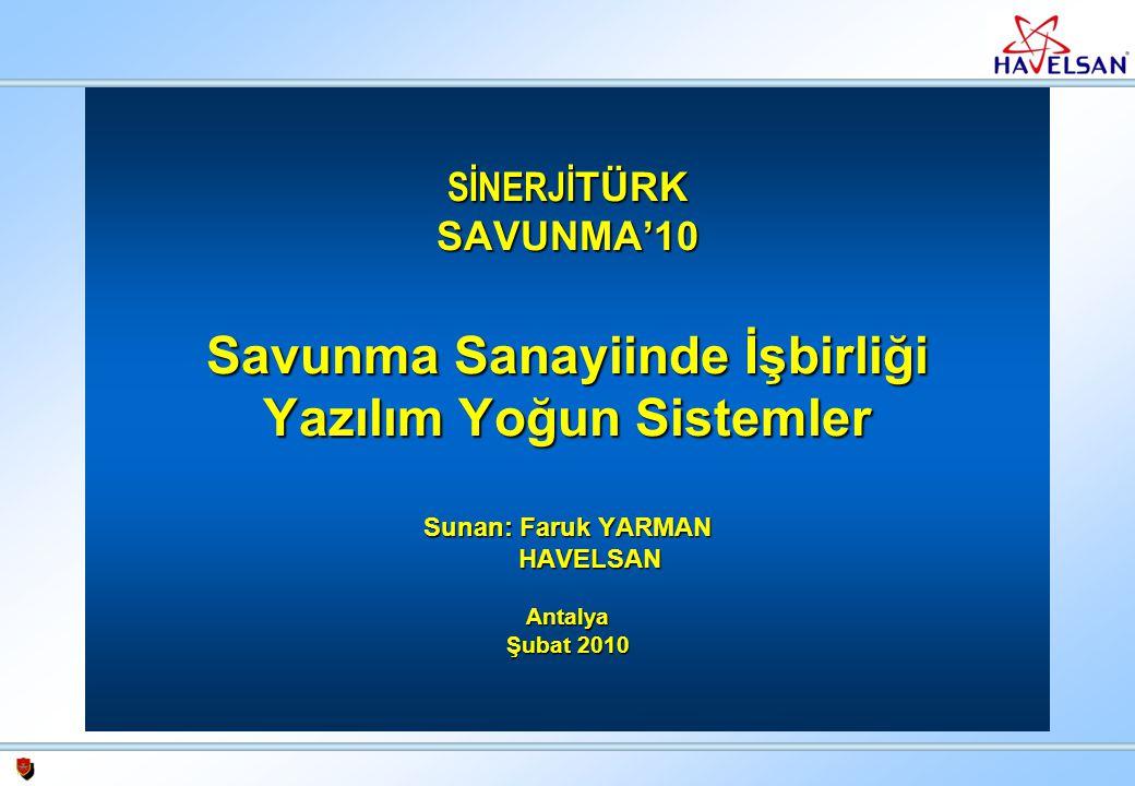 SİNERJİ TÜRK SAVUNMA'10 Savunma Sanayiinde İşbirliği Yazılım Yoğun Sistemler Sunan: Faruk YARMAN HAVELSAN Antalya Şubat 2010