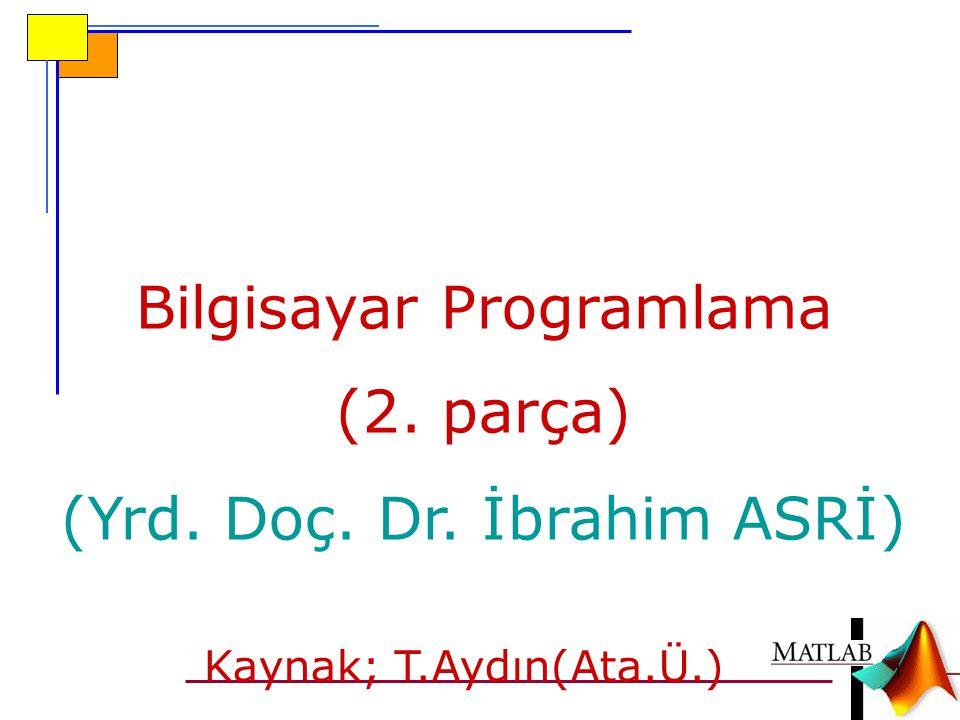 Bilgisayar Programlama (2. parça) (Yrd. Doç. Dr. İbrahim ASRİ) 1 Kaynak; T.Aydın(Ata.Ü.)