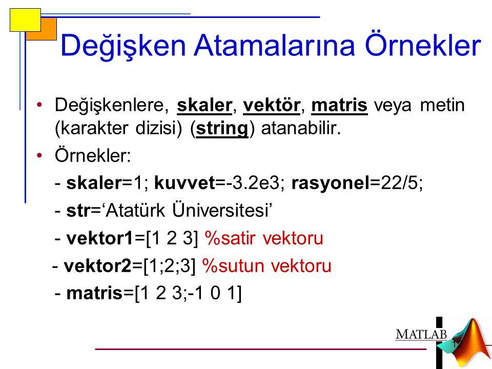 Değişken Atamalarına Örnekler •Değişkenlere, skaler, vektör, matris veya metin (karakter dizisi) (string) atanabilir. •Örnekler: - skaler=1; kuvvet=-3