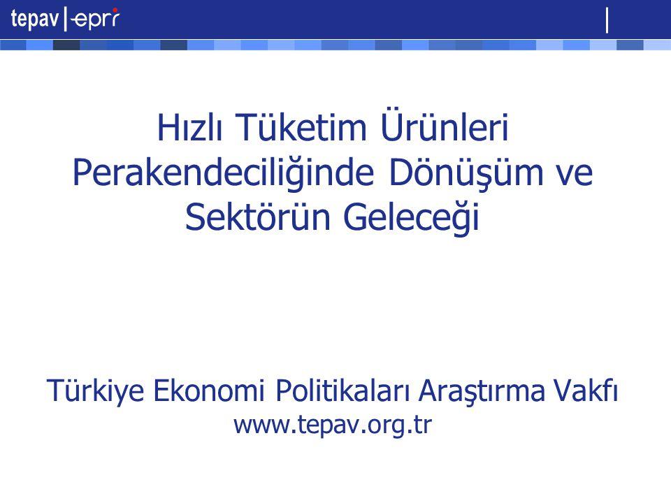 Hızlı Tüketim Ürünleri Perakendeciliğinde Dönüşüm ve Sektörün Geleceği Türkiye Ekonomi Politikaları Araştırma Vakfı www.tepav.org.tr