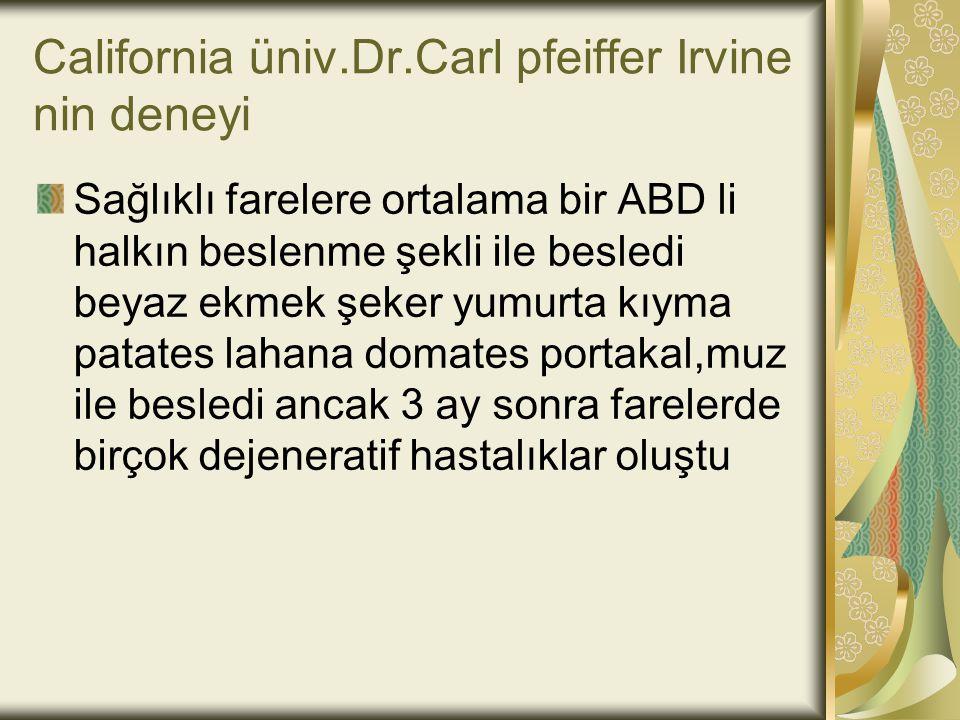 California üniv.Dr.Carl pfeiffer Irvine nin deneyi Sağlıklı farelere ortalama bir ABD li halkın beslenme şekli ile besledi beyaz ekmek şeker yumurta k