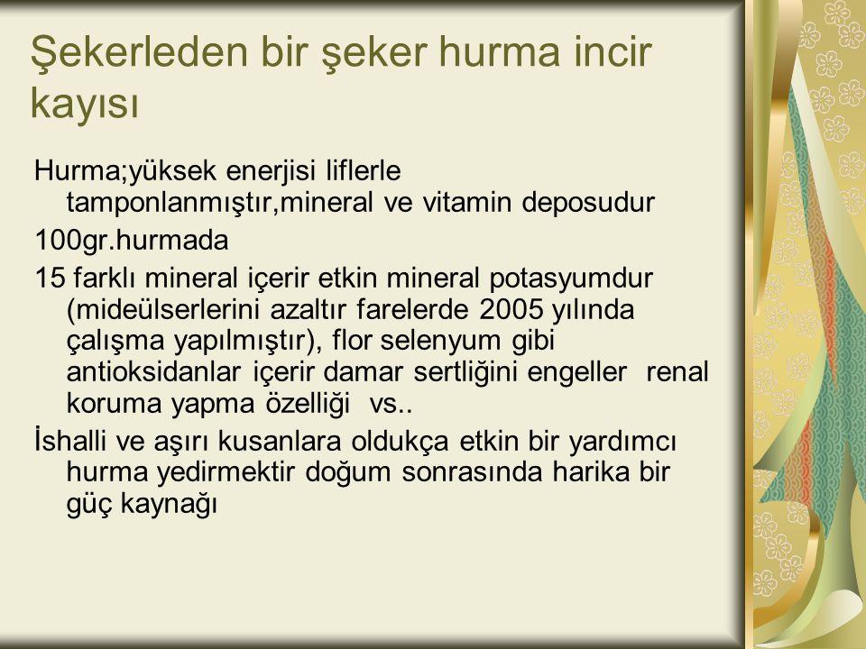 Şekerleden bir şeker hurma incir kayısı Hurma;yüksek enerjisi liflerle tamponlanmıştır,mineral ve vitamin deposudur 100gr.hurmada 15 farklı mineral iç