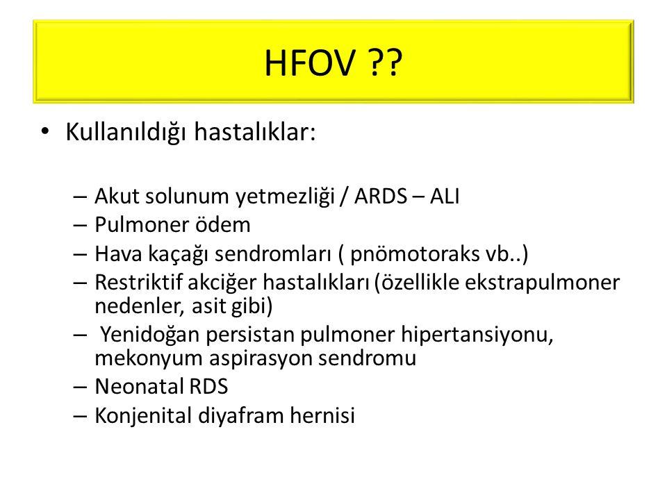 HFOV ?? • Kullanıldığı hastalıklar: – Akut solunum yetmezliği / ARDS – ALI – Pulmoner ödem – Hava kaçağı sendromları ( pnömotoraks vb..) – Restriktif