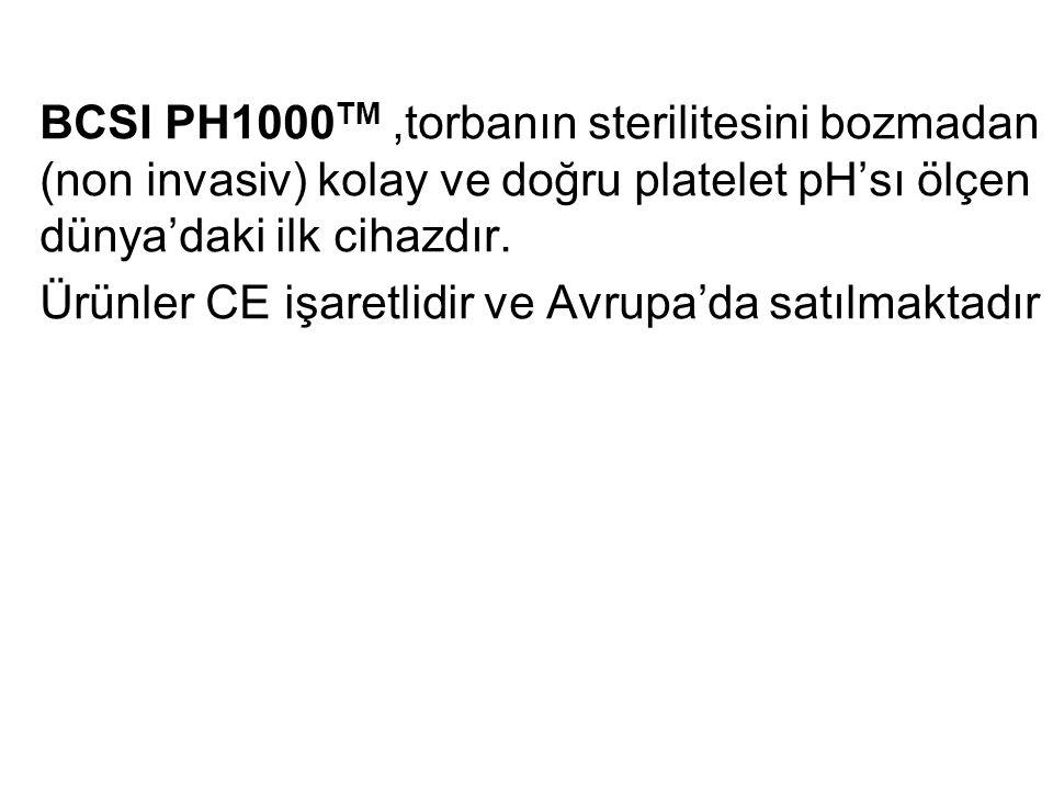 BCSI PH1000 TM,torbanın sterilitesini bozmadan (non invasiv) kolay ve doğru platelet pH'sı ölçen dünya'daki ilk cihazdır. Ürünler CE işaretlidir ve Av