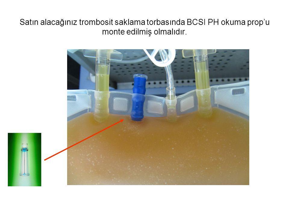 Satın alacağınız trombosit saklama torbasında BCSI PH okuma prop'u monte edilmiş olmalıdır.