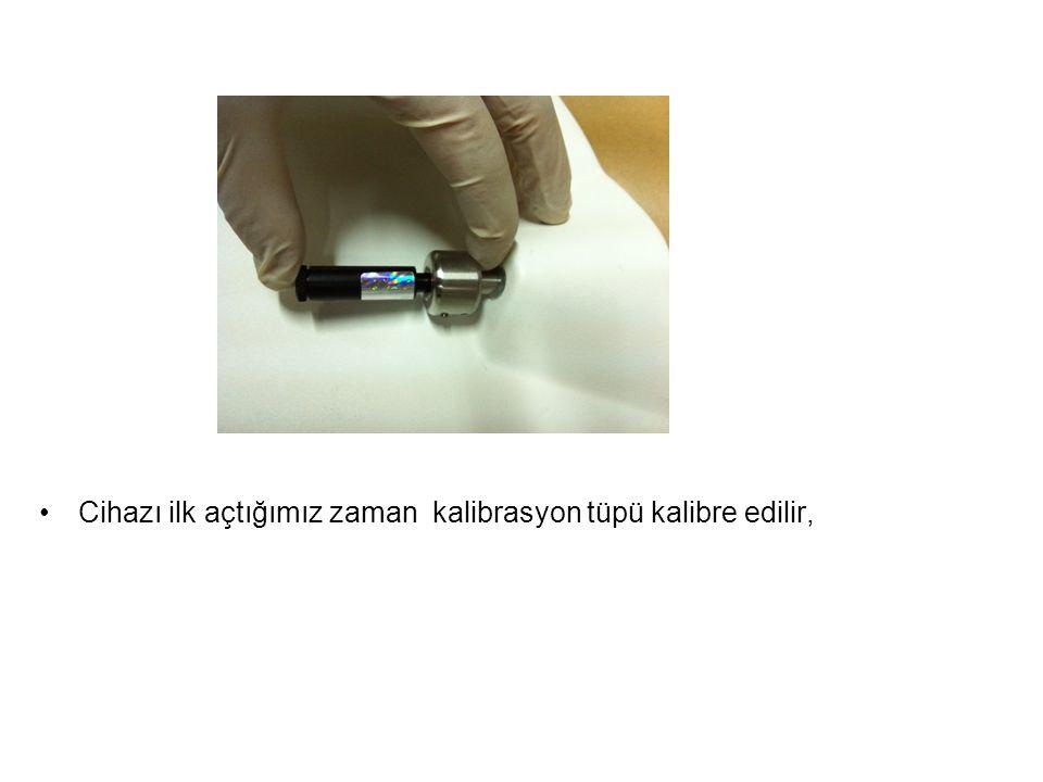 •Cihazı ilk açtığımız zaman kalibrasyon tüpü kalibre edilir,