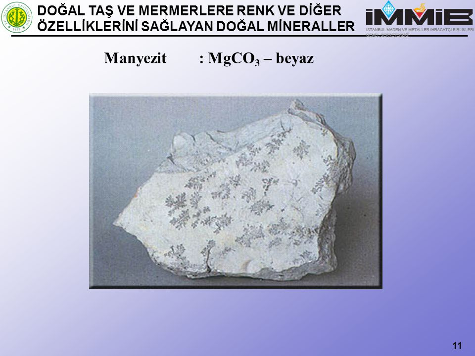 11 Manyezit : MgCO 3 – beyaz DOĞAL TAŞ VE MERMERLERE RENK VE DİĞER ÖZELLİKLERİNİ SAĞLAYAN DOĞAL MİNERALLER
