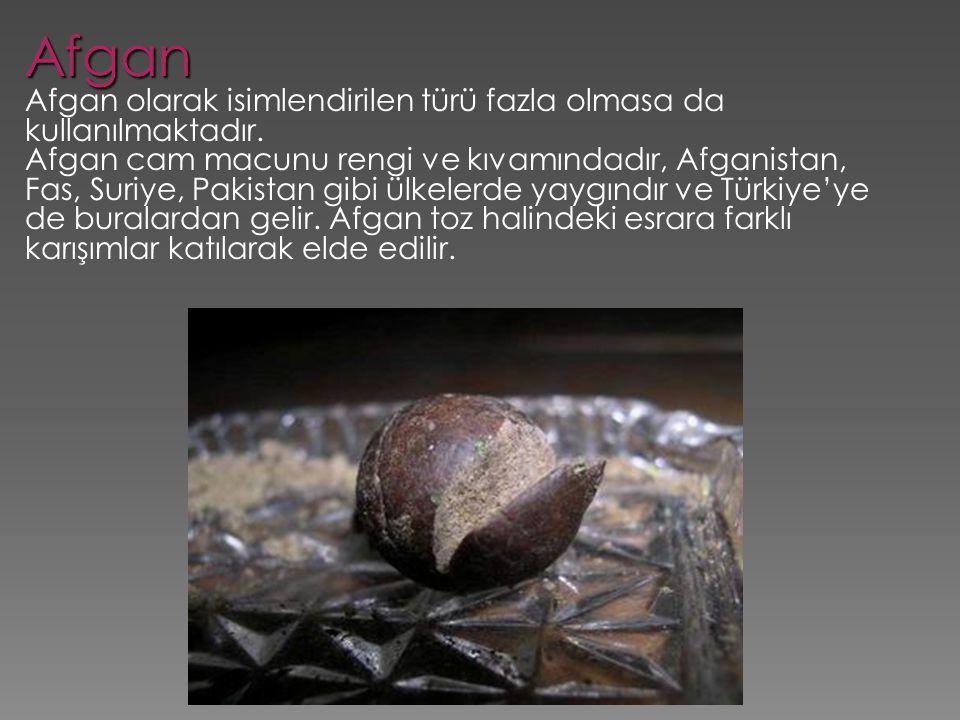 Afgan Afgan olarak isimlendirilen türü fazla olmasa da kullanılmaktadır. Afgan cam macunu rengi ve kıvamındadır, Afganistan, Fas, Suriye, Pakistan gib