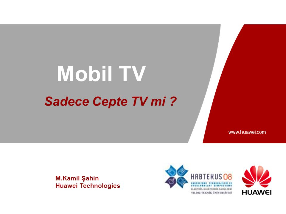 Slide title :40-47pt Slide subtitle :26-30pt Color::white Corporate Font : FrutigerNext LT Medium Font to be used by customers and partners : Arial www.huawei.com Mobil TV Sadece Cepte TV mi .