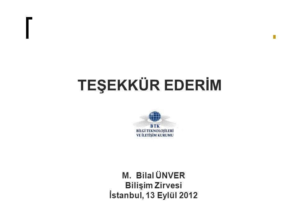 TEŞEKKÜR EDERİM M. Bilal ÜNVER Bilişim Zirvesi İstanbul, 13 Eylül 2012