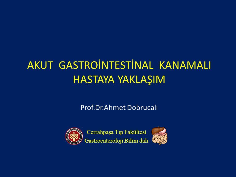 AKUT GASTROİNTESTİNAL KANAMALI HASTAYA YAKLAŞIM Prof.Dr.Ahmet Dobrucalı Cerrahpaşa Tıp Fakültesi Gastroenteroloji Bilim dalı