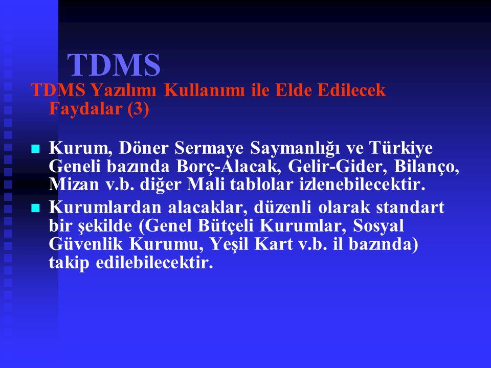TDMS TDMS Yazılımı Kullanımı ile Elde Edilecek Faydalar (2)   Her bir hesap ya da alt hesabın durumu (işlem- bakiye) kurum, il ve Türkiye Geneli baz