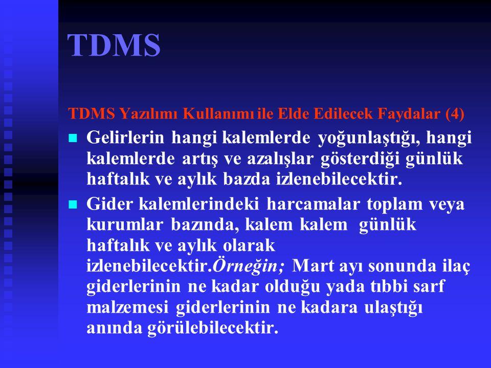 TDMS TDMS Yazılımı Kullanımı ile Elde Edilecek Faydalar (3)   Kurum, Döner Sermaye Saymanlığı ve Türkiye Geneli bazında Borç-Alacak, Gelir-Gider, Bi