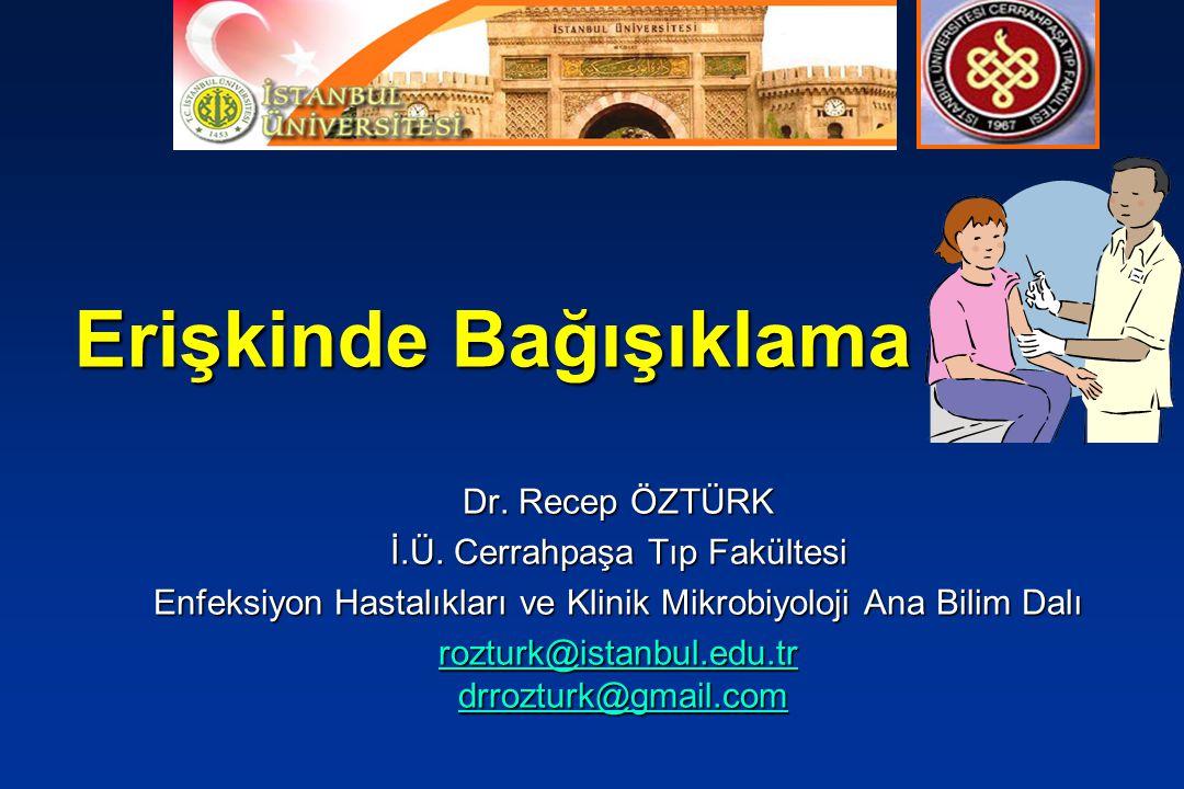 Erişkinde Bağışıklama Dr. Recep ÖZTÜRK İ.Ü. Cerrahpaşa Tıp Fakültesi Enfeksiyon Hastalıkları ve Klinik Mikrobiyoloji Ana Bilim Dalı rozturk@istanbul.e