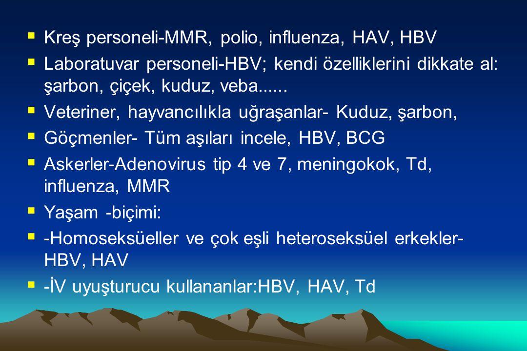  Kreş personeli-MMR, polio, influenza, HAV, HBV  Laboratuvar personeli-HBV; kendi özelliklerini dikkate al: şarbon, çiçek, kuduz, veba......  Veter