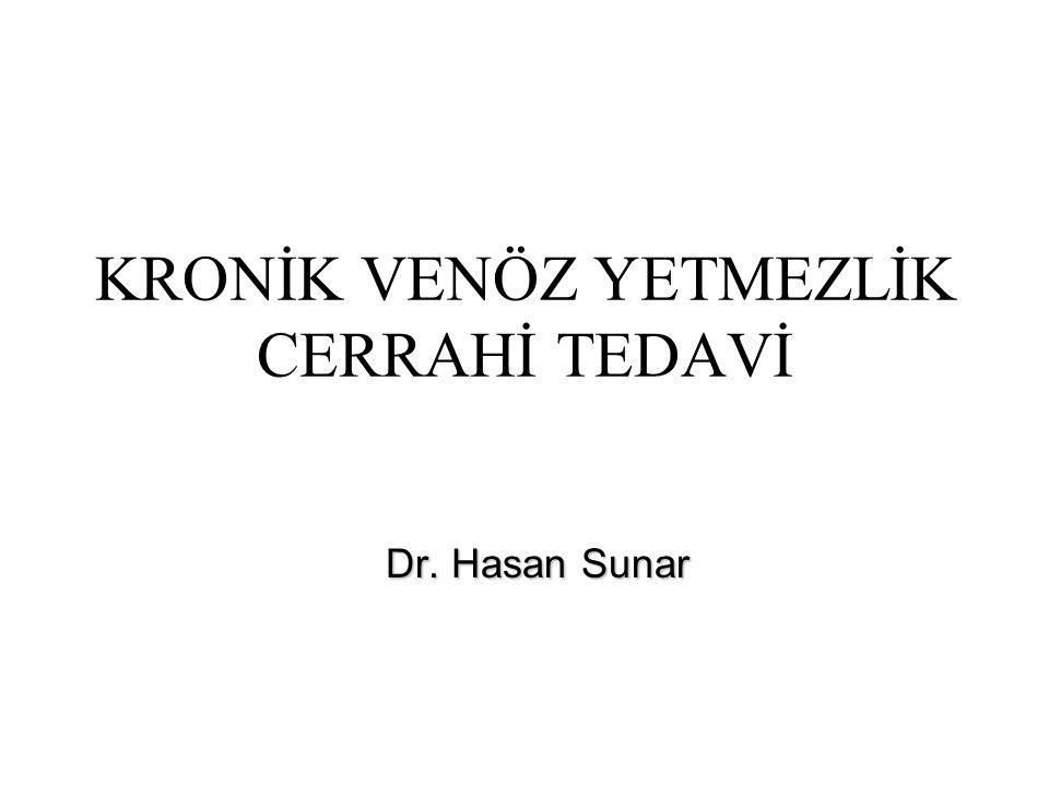 KRONİK VENÖZ YETMEZLİK CERRAHİ TEDAVİ Dr. Hasan Sunar