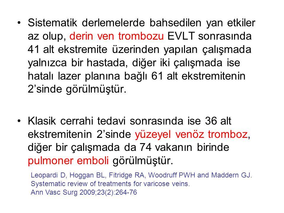 •Sistematik derlemelerde bahsedilen yan etkiler az olup, derin ven trombozu EVLT sonrasında 41 alt ekstremite üzerinden yapılan çalışmada yalnızca bir