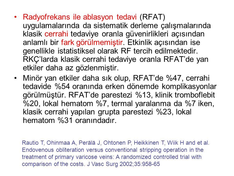 •Radyofrekans ile ablasyon tedavi (RFAT) uygulamalarında da sistematik derleme çalışmalarında klasik cerrahi tedaviye oranla güvenirlikleri açısından