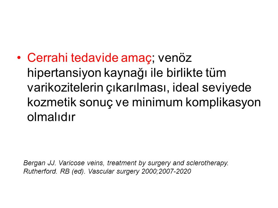 •Cerrahi tedavide amaç; venöz hipertansiyon kaynağı ile birlikte tüm varikozitelerin çıkarılması, ideal seviyede kozmetik sonuç ve minimum komplikasyo