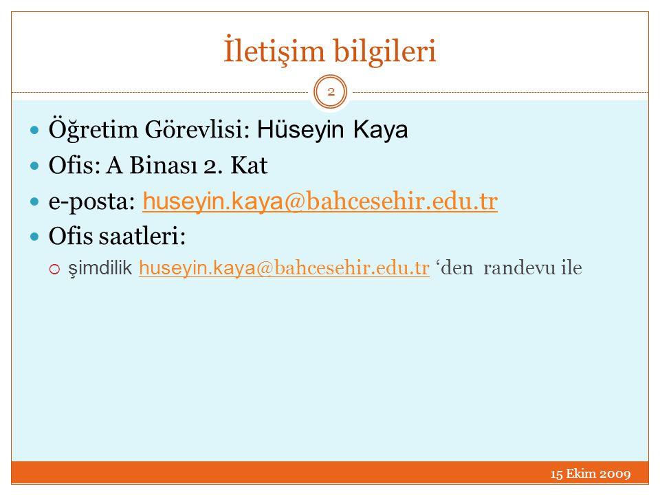 İletişim bilgileri 15 Ekim 2009 2  Öğretim Görevlisi: Hüseyin Kaya  Ofis: A Binası 2. Kat  e-posta: huseyin.kaya @bahcesehir.edu.tr huseyin.kaya @b