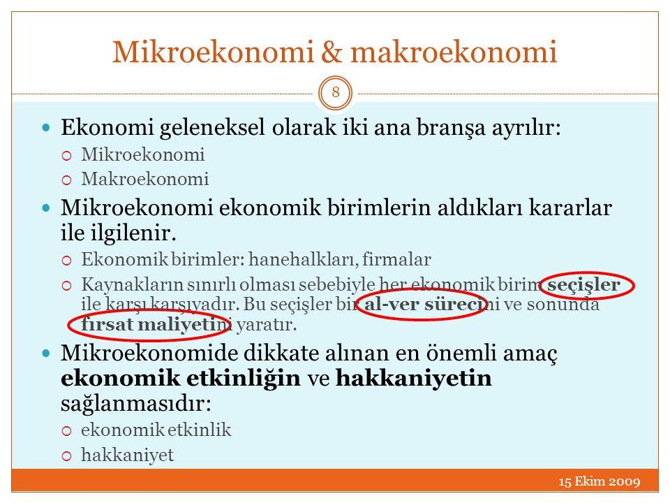Mikroekonomi & makroekonomi  Ekonomi geleneksel olarak iki ana branşa ayrılır:  Mikroekonomi  Makroekonomi  Mikroekonomi ekonomik birimlerin aldık