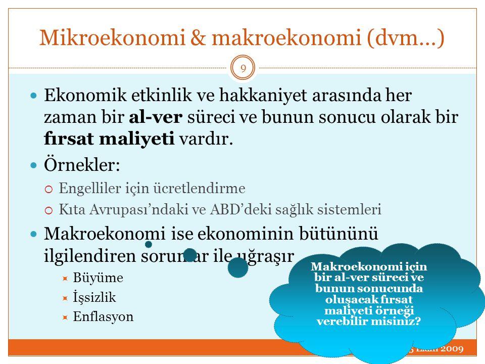 Mikroekonomi & makroekonomi (dvm…)  Ekonomik etkinlik ve hakkaniyet arasında her zaman bir al-ver süreci ve bunun sonucu olarak bir fırsat maliyeti v