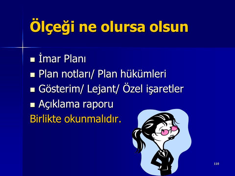 Ölçeği ne olursa olsun  İmar Planı  Plan notları/ Plan hükümleri  Gösterim/ Lejant/ Özel işaretler  Açıklama raporu Birlikte okunmalıdır. 110