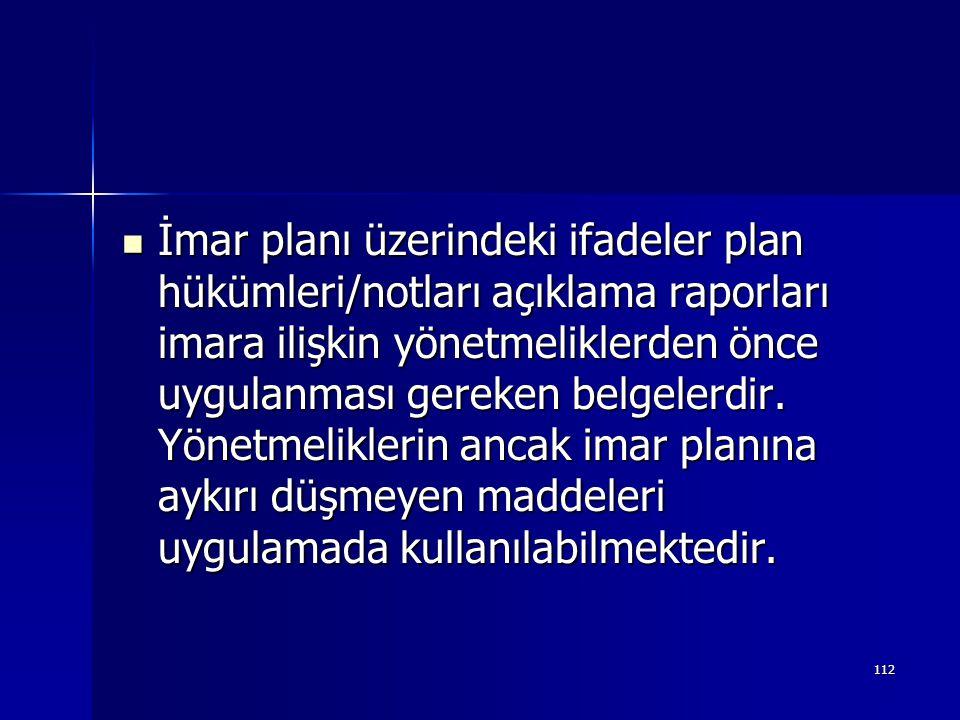  İmar planı üzerindeki ifadeler plan hükümleri/notları açıklama raporları imara ilişkin yönetmeliklerden önce uygulanması gereken belgelerdir. Yönetm