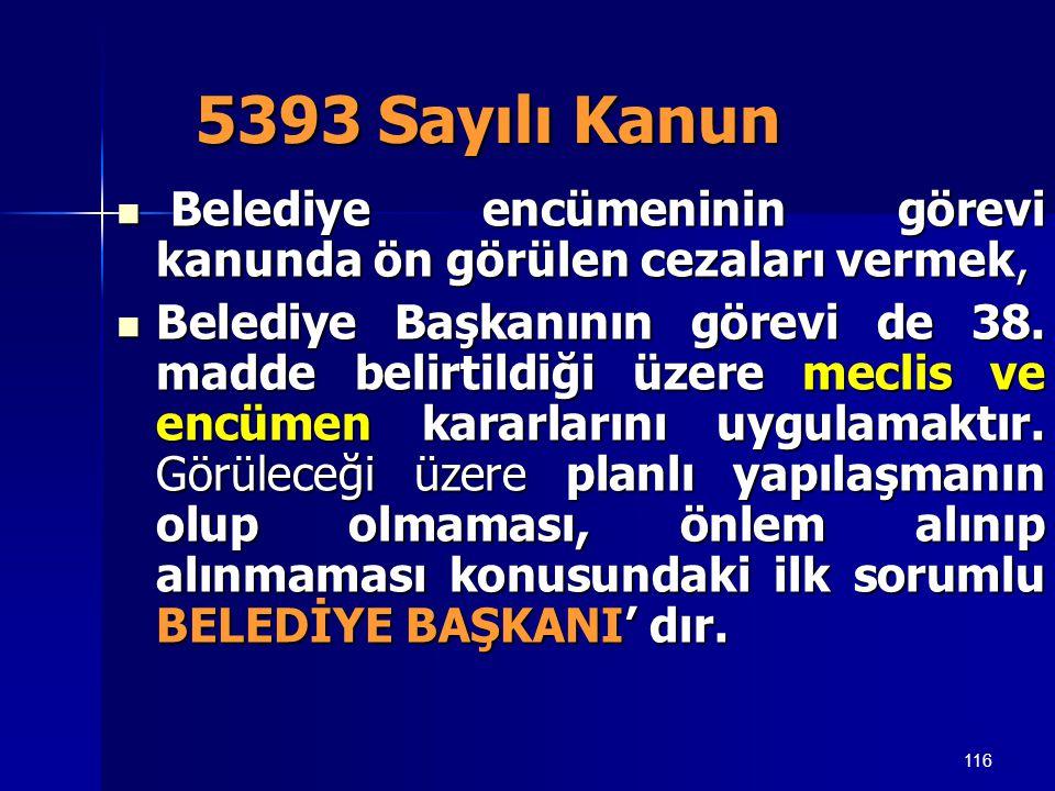 116 5393 Sayılı Kanun  Belediye encümeninin görevi kanunda ön görülen cezaları vermek,  Belediye Başkanının görevi de 38. madde belirtildiği üzere m