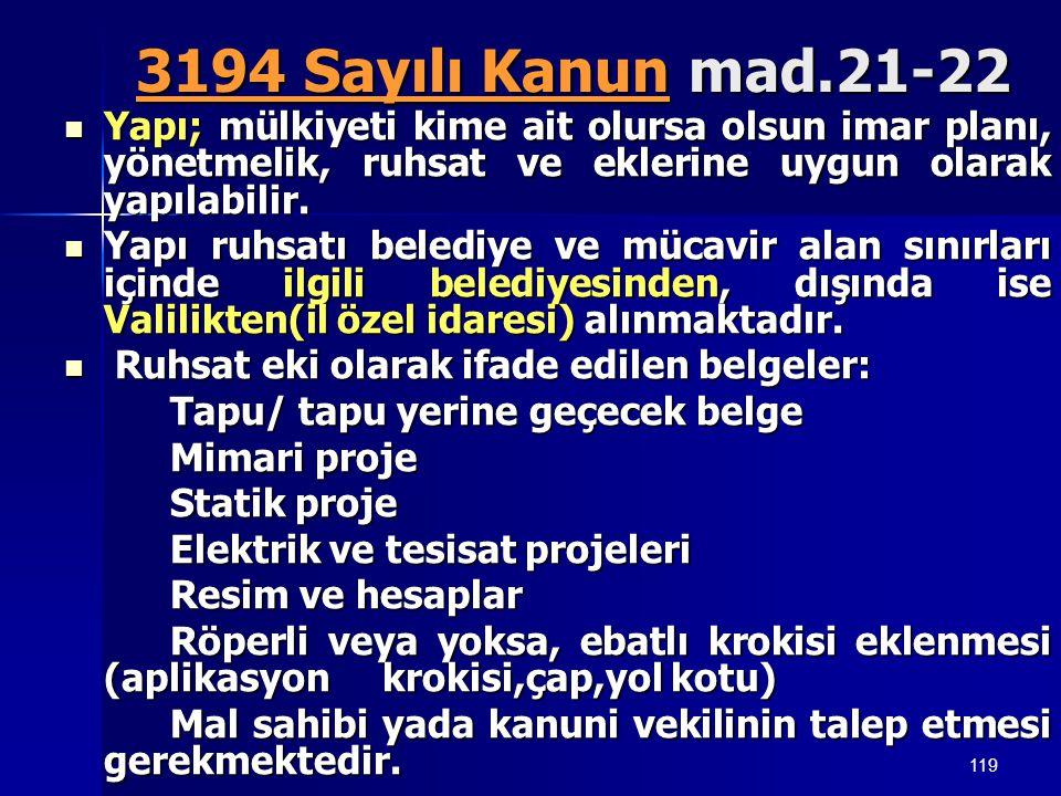 119 3194 Sayılı Kanun mad.21-22 3194 Sayılı Kanun mad.21-22  Yapı; mülkiyeti kime ait olursa olsun imar planı, yönetmelik, ruhsat ve eklerine uygun o