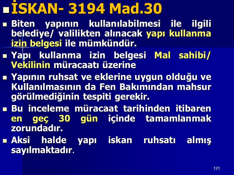 121  İSKAN- 3194 Mad.30  Biten yapının kullanılabilmesi ile ilgili belediye/ valilikten alınacak yapı kullanma izin belgesi ile mümkündür.  Yapı ku