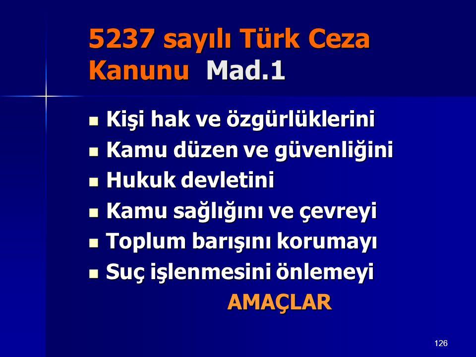 126 5237 sayılı Türk Ceza Kanunu Mad.1  Kişi hak ve özgürlüklerini  Kamu düzen ve güvenliğini  Hukuk devletini  Kamu sağlığını ve çevreyi  Toplum