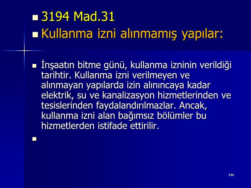  3194 Mad.31  Kullanma izni alınmamış yapılar:  İnşaatın bitme günü, kullanma izninin verildiği tarihtir. Kullanma izni verilmeyen ve alınmayan yap