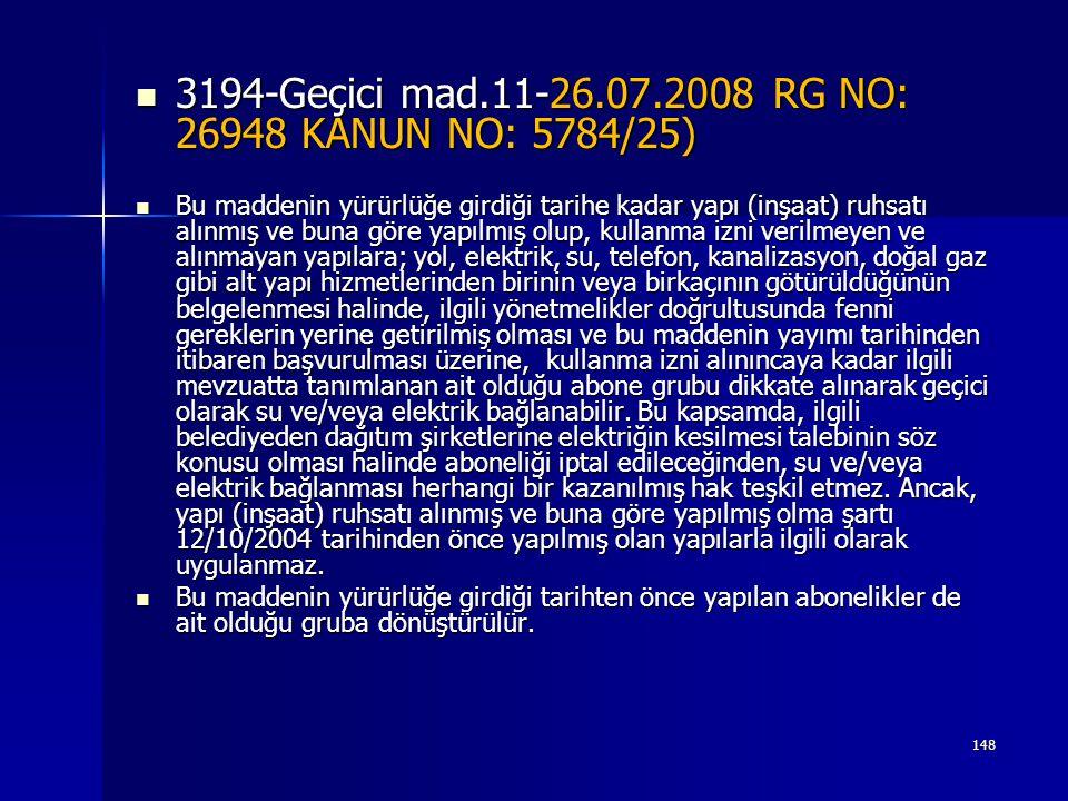  3194-Geçici mad.11-26.07.2008 RG NO: 26948 KANUN NO: 5784/25)  Bu maddenin yürürlüğe girdiği tarihe kadar yapı (inşaat) ruhsatı alınmış ve buna gör