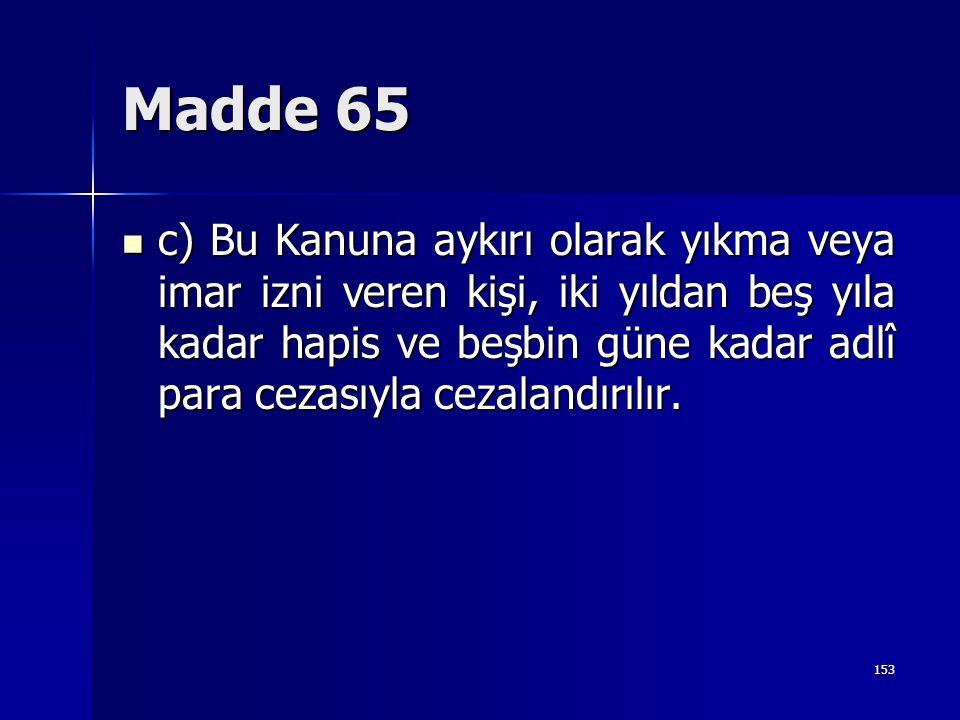 Madde 65  c) Bu Kanuna aykırı olarak yıkma veya imar izni veren kişi, iki yıldan beş yıla kadar hapis ve beşbin güne kadar adlî para cezasıyla cezala