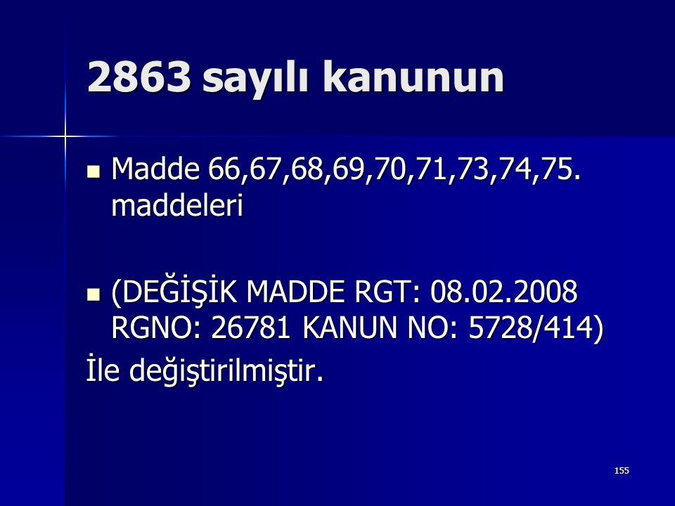 2863 sayılı kanunun  Madde 66,67,68,69,70,71,73,74,75. maddeleri  (DEĞİŞİK MADDE RGT: 08.02.2008 RGNO: 26781 KANUN NO: 5728/414) İle değiştirilmişti