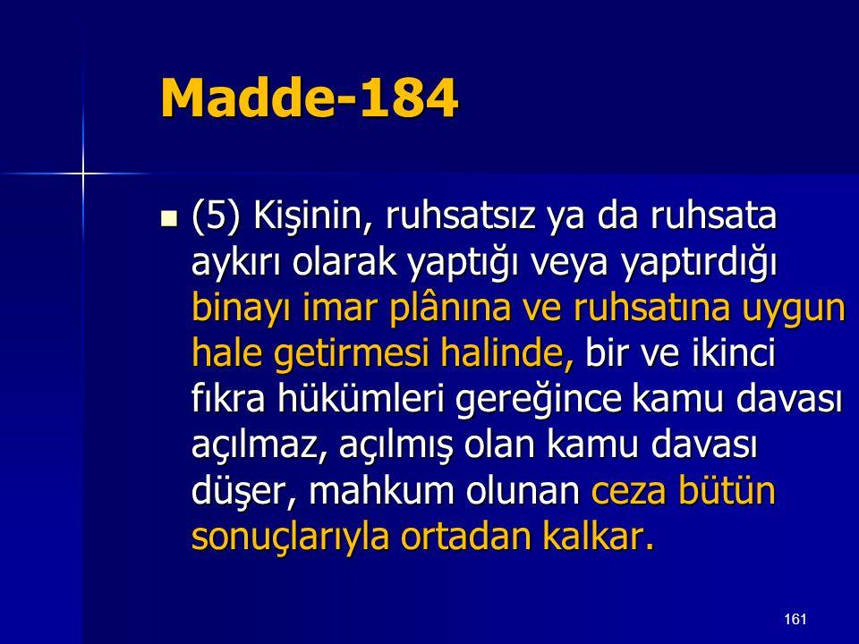161 Madde-184  (5) Kişinin, ruhsatsız ya da ruhsata aykırı olarak yaptığı veya yaptırdığı binayı imar plânına ve ruhsatına uygun hale getirmesi halin