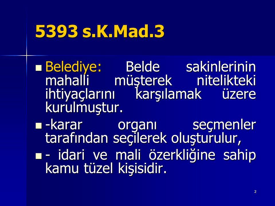 5393 s.K.Mad.3  Belediye: Belde sakinlerinin mahalli müşterek nitelikteki ihtiyaçlarını karşılamak üzere kurulmuştur.  -karar organı seçmenler taraf